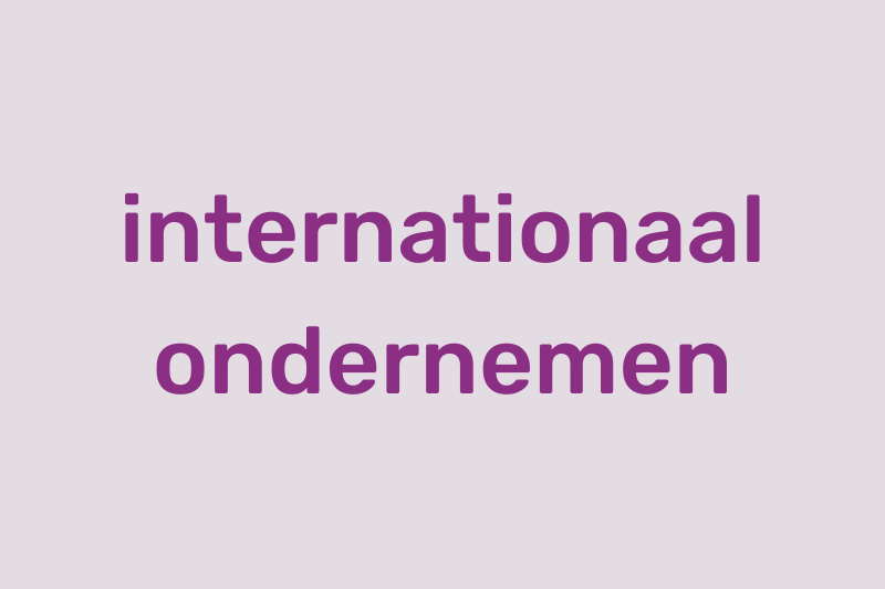 Ontdek alles over internationaal ondernemen