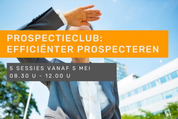 Prospectieclub: efficiënter prospecteren met gegarandeerd resultaat
