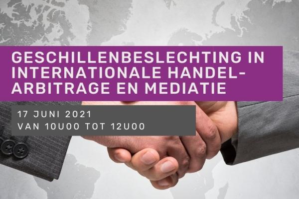 Geschillenbeslechting in internationale handel - Arbitrage en mediatie