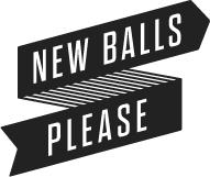 New Balls Please