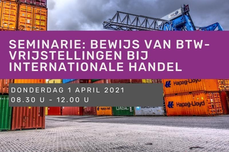 Seminarie: bewijs van btw-vrijstellingen bij internationale handel