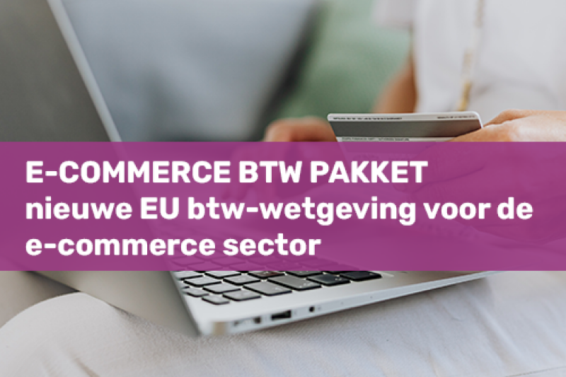 E-commerce BTW pakket - nieuwe EU btw-wetgeving voor de e-commerce sector