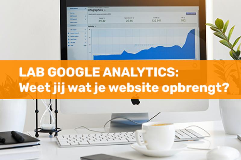 Lab Google Analytics: Weet jij wat je website opbrengt?
