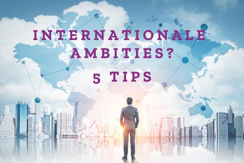 Internationale ambities? 5 tips van ondernemers met ervaring
