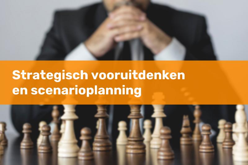 Strategisch vooruitdenken en scenarioplanning