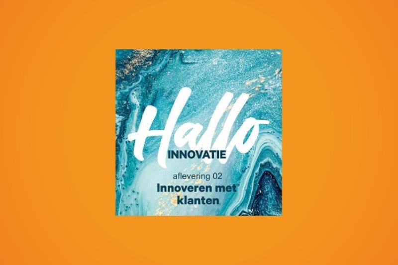 Podcast Hallo Innovatie: Over samen innoveren met je klanten