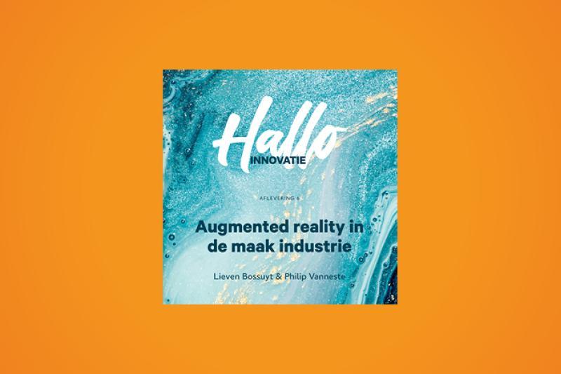 Podcast Hallo Innovatie: Augmented reality in de maak industrie
