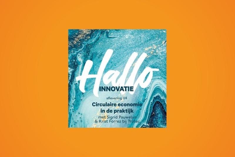 Podcast Hallo Innovatie: Circulaire economie in de praktijk